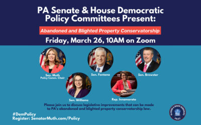 PA Senate and House Democrats to Host Policy Hearing on Abandoned and Blighted Property Conservatorship